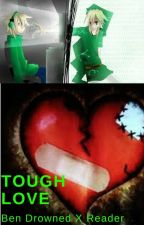 Tough Love ( Ben Drowned X Reader) by BennyDrowned02