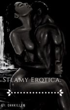 Steamy Erotica. by OHHKillEm