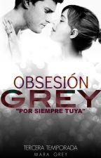 •OBSESIÓN GREY• «18+» «T3 TERMINADA» by MaraaGrey