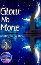 Glow No More by ellie_the_author