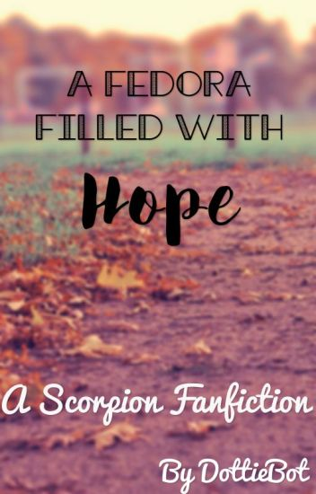 A Fedora Filled with Hope- A Scorpion Fanfic
