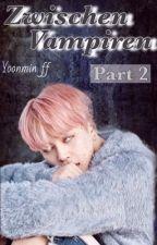 Zwischen Vampiren [BTS/Yoonmin] -> Teil 2 <- by zziiccoo