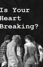 Is Your Heart Breaking? (One Direction Fanfic) by BabesAandB