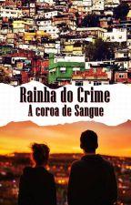 RAINHA DO CRIME - A Coroa de Sangue by ops-ceci