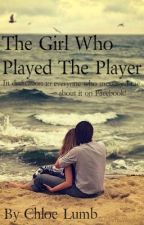 The girl who played the player. by ChloeLumb