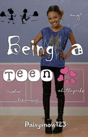 Being a Teen [Completed] by DaisySnow123