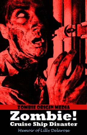 Zombie! Cruise Ship Disaster: Memoir of Lilly Delarose by ZombieOriginMedia