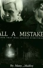 All a mistake   •Dramione•   #Wattys2017 by Mary__Malfoy
