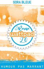 La Revue Wattpad 2.0 ! by Sovanarae