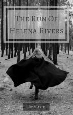 The Run of Helena Rivers #Wattys 2017 by JeSuisMarie-D