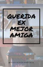 QUERIDA EX-MEJOR AMIGA by ValentinaGarcia521