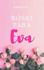 Rosas para Eva. Libro 1: Historias de una Florista.  by KarenSLK
