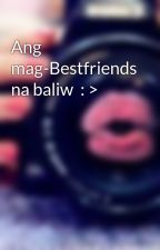Ang mag-Bestfriends na baliw  : > by aStrangerlikeme