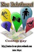 Nos existimos! (contos gay) by MrPierre2