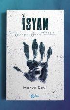 İSYAN (Tamamlandı) by MerveSeviYKM