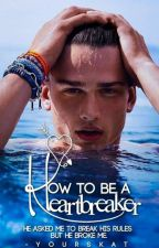 How To Be A Heartbreaker |Book 2| by -YoursKat