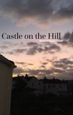 Castle on the Hill [h.s.]  by storiesbymaddiex