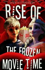 Rise of The Frozen Movie Time   by xXFandom_Geek_NerdXx