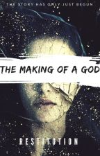 The Making Of A God (The Miracle Series: Book Two) by Restitution