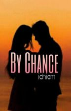 By Chance by ichiime