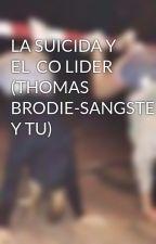 LA SUICIDA Y EL  CO LIDER (THOMAS BRODIE-SANGSTER Y TU) by abrahammateo98