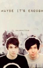 Maybe it's enough - Phan (Completed) by ChloeMitzu