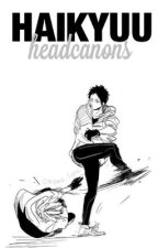 Haikyuu Headcanons by kashidies