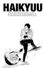 Haikyuu Headcanons by Oikawa_Toru_