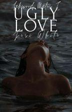 Ugly Love | Lakewood Mates I [HIATUS] by jesuwhite