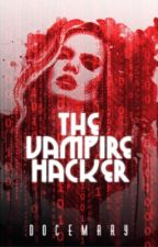 The Vampire Hacker (UNFINISHED) by DoceMary