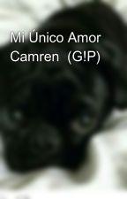Mi Único Amor Camren  (G!P) by Anahiii27