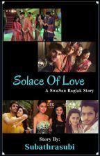 Solace Of Love ❤ Swasan.. Raglak ✔ by SubathraSubi