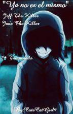 """""""Ya no es el mismo""""  Jeff The Killer - Jane The Killer / 2° Temporada  by CuteCatGirl9"""