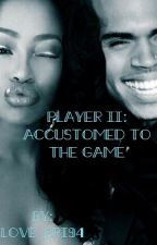 Player II: Accustomed To The Game  by Love_Bri94