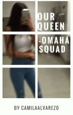 Our Queen -Omaha Squad by CamilaAlvarez0