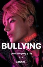 BULLYING (KIM TAEHYUNG Y TÚ) BTS by 00FiFi00
