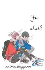 You what? { Rin x Haru }  by animeshipperr