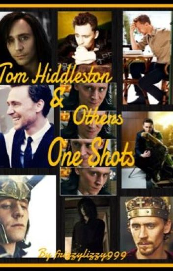 Tom Hiddleston & Others One Shots