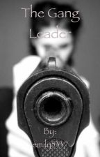 The Gang Leader {Wattys2017} by lifesucks1209