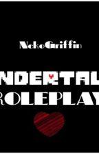 UNDERTALE ROLEPLAY!  by NekoGriffin