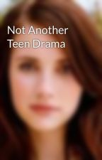 Not Another Teen Drama by missedmatched