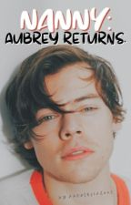 Nanny: Aubrey Returns by LIAM1Directioner