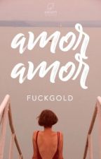 Amor, amor. by fuckgold