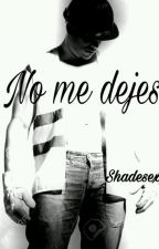 No me dejes by shadesexy
