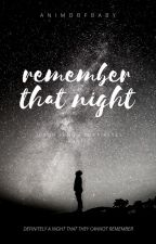 Remember That Night by animobfbaby
