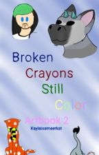 Broken Crayons Still Color ~Art Book #2~ by Kaylaisameerkat