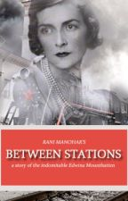 Between Stations - The story of Edwina Mountbatten by RaniManohar