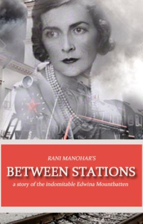 Between Stations - The story of Edwina Mountbatten by RaniManohar