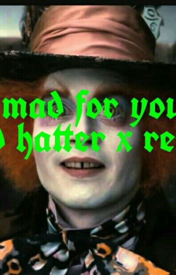 Mad For You Mad Hatter X Reader Fanfiction Galore Wattpad