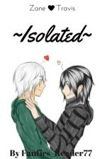 Isolated ~ Zanvis by Fanfics_Reader77